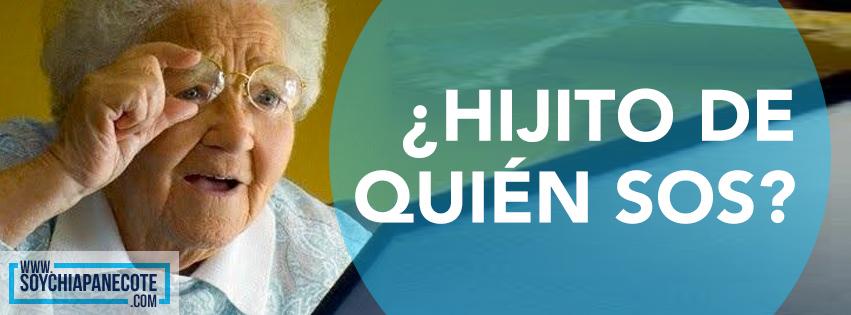 Frases de Chiapas - Hijito de quien sos
