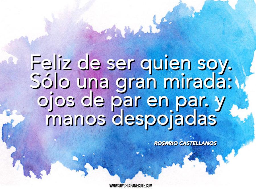 Frase de Rosario Castellanos Feliz de ser quien soy